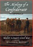 The Making of a Confederate : Walter Lenoir's Civil War, Barney, William L., 0195314344