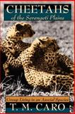 Cheetahs of the Serengeti Plains : Group Living in an Asocial Species, Caro, T. M., 0226094340