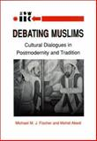 Debating Muslims : Cultural Dialogues in Postmodernity and Tradition, Fischer, Michael M. J. and Abedi, 0299124347