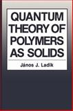 Quantum Theory of Polymers As Solids, Janos J. Ladik, 0306424347