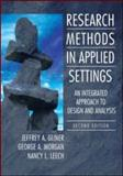 Research Methods in Applied Setttings : An Integrated Approach to Design and Analysis, Gliner, Jeffrey A. and Morgan, George A., 0805864342