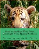 Hands to Spell-Read-Write: Primer Dolch Sight Words Spelling Workbook, Angela Foster, 1500674346