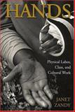 Hands : Physical Labor, Class, and Cultural Work, Zandy, Janet, 0813534348