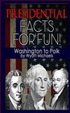 Presidential Facts for Fun! Washington to Polk, Wyatt Michaels, 1490394346