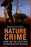 Nature Crime : How We're Getting Conservation Wrong, Duffy, Rosaleen, 0300154348