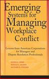 Emerging Systems for Managing Workplace Conflict : Lessons from American Corporations for Managers and Dispute Resolution Professionals, Lipsky, David B. and Seeber, Ronald L., 0787964344