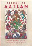 Return to Aztlan : Indians, Spaniards, and the Invention of Nuevo México, Levin Rojo, Danna A., 0806144343