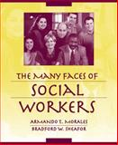 The Many Faces of Social Workers, Morales, Armando T. and Sheafor, Bradford W., 0205344348