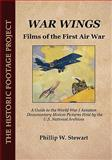 War Wings : Films of the First Air War, Stewart, Phillip W., 0979324343