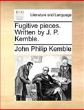 Fugitive Pieces Written by J P Kemble, John Philip Kemble, 1170674348
