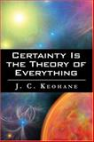 Certainty Is the Theory of Everything, J. Keohane, 1413764347
