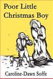 Poor Little Christmas Boy, Caroline Dawn Soffe, 1462654347