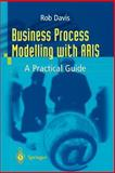 Business Process Modelling with ARIS : A Practical Guide, Davis, Rob, 1852334347