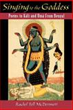 Singing to the Goddess : Poems to Kali and Uma from Bengal, McDermott, Rachel Fell, 0195134346