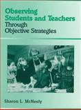 Observing Students and Teachers Through Objective Strategies, McNeely, Sharon L., 0205264344