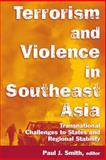 Terrorism and Violence in Southeast Asia, , 0765614340