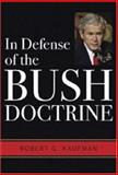 In Defense of the Bush Doctrine, Kaufman, Robert Gordon, 0813124344