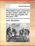 Stockdale's New Companion to the London Calendar, or Court and City Register, for the Year 1787, John Stockdale, 114089434X