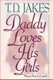 Daddy Loves His Girls, T. D. Jakes, 0884194345