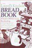 The Laurel's Kitchen Bread Book, Laurel Robertson and James I. Robertson, 0394724348