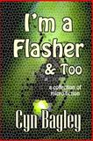 I'm a Flasher and Too, Cyn Bagley, 1500234346