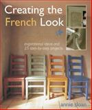 Creating the French Look : Inspirational Ideas and 25 Step-by-Step Projects, Sloan, Annie, 1906094349