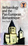 Archaeology and the Pan-European Romanesque, O'Keeffe, Tadhg, 0715634348