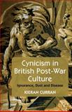 Cynicism in British Post-War Culture : Ignorance, Dust and Disease, Curran, Kieran, 1137444347
