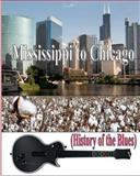 Mississippi to Chicago (History of the Blues), Therlee Gipson, 1461004349
