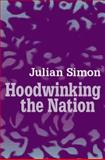 Hoodwinking the Nation, Simon, Julian L. and Simon, Julian, 1560004347