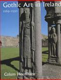Gothic Art in Ireland, 1169-1550, Colum Hourihane, 0300094353