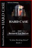 HARD CASE (a John Harding Novel), Bernard DeLeo, 1482534355