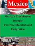 Mexico's Troublesome Triangle: Poverty, Education and Emigration, Naval War Naval War College, 1500414352