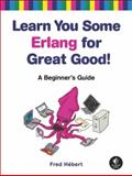 Learn You Some Erlang for Great Good! : A Beginner's Guide, Hebert, Fred, 1593274351