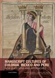 Manuscript Cultures of Colonial Mexico and Peru : New Questions and Approaches, , 1606064355