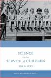 Science in the Service of Children, 1893-1935, Smuts, Alice, 0300144350