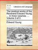 The Poetical Works of the Reverend Edward Young, in Three, Edward Young, 1170124356