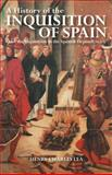A History of the Inquisition of Spain : And the Inquisition in the Spanish Dependencies, Lea, Henry Charles, 1848854358