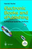 Electronic Books and Epublishing : A Practical Guide for Authors, Henke, Harold, 1852334355