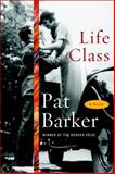 Life Class, Pat Barker, 0385524358
