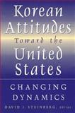 Korean Attitudes Toward the United States : Changing Dynamics, , 0765614359
