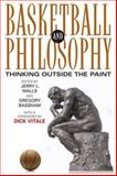 Basketball and Philosophy : Thinking Outside the Paint, , 0813124352
