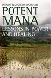Potent Mana : Lessons in Healing and Power, Marshall, Wende Elizabeth, 1438434359