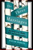 The Three Marriages, David Whyte, 159448435X