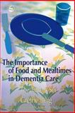 The Importance of Food and Mealtimes in Dementia Care, Grethe Berg, 1843104350