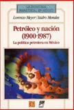 Petróleo y Nación : La Política Petrolera en México (1900-1987), Meyer, Lorenzo and Morales, Isidro, 9681634357