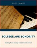 Solfege and Sonority : Teaching Music Reading in the Choral Classroom, Xiques, David J., 0199944350