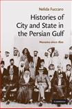 Histories of City and State in the Persian Gulf : Manama Since 1800, Fuccaro, Nelida, 0521514355