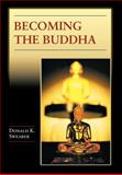 Becoming the Buddha - The Ritual of Image Consecration in Thailand, Swearer, Donald K., 0691114358
