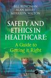 Safety and Ethics in Healthcare : A Guide to Getting It Right, Runciman, Bill and Merry, Alan, 0754644359